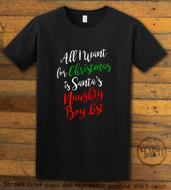 All I Want For Christmas Is Santa's Naughty Boy List Graphic T-Shirt - black shirt design