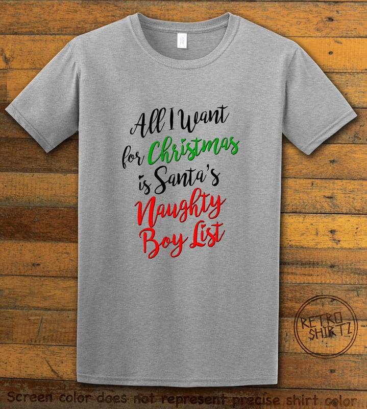 All I Want For Christmas Is Santa's Naughty Boy List Graphic T-Shirt - grey shirt design