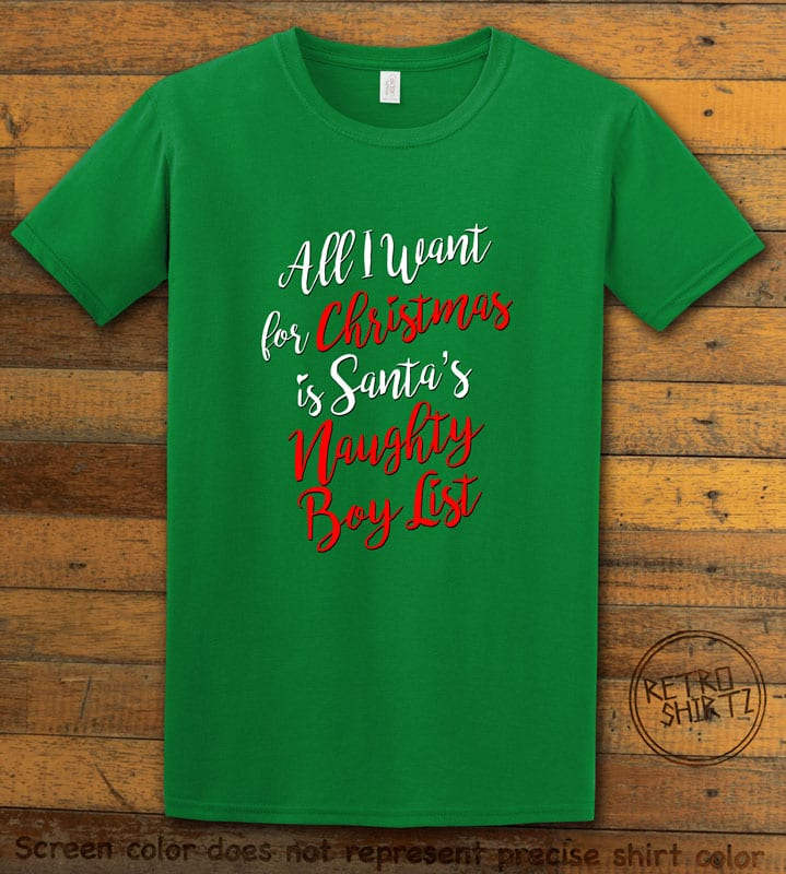 All I Want For Christmas Is Santa's Naughty Boy List Graphic T-Shirt - green shirt design