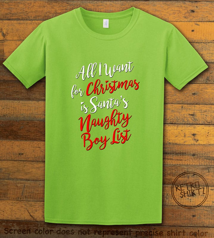 All I Want For Christmas Is Santa's Naughty Boy List Graphic T-Shirt - lime shirt design