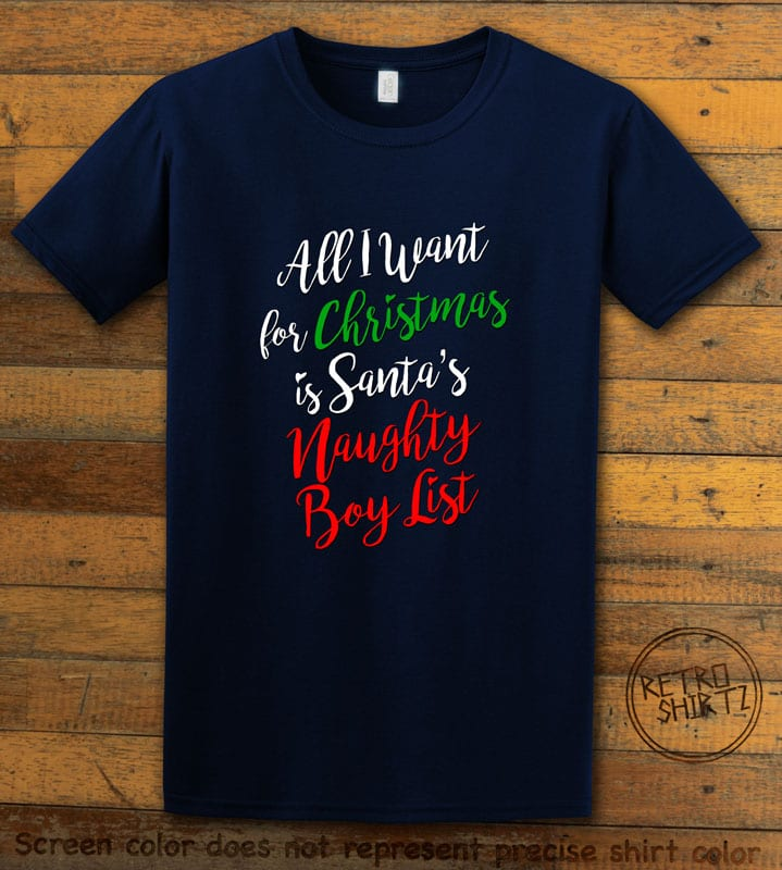 All I Want For Christmas Is Santa's Naughty Boy List Graphic T-Shirt - navy shirt design