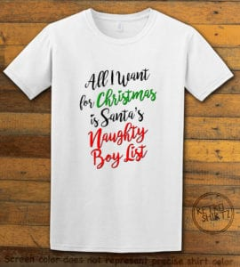 All I Want For Christmas Is Santa's Naughty Boy List Graphic T-Shirt - white shirt design
