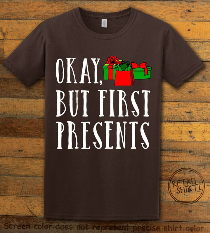 Okay, But First Presents Graphic T-Shirt - brown shirt design