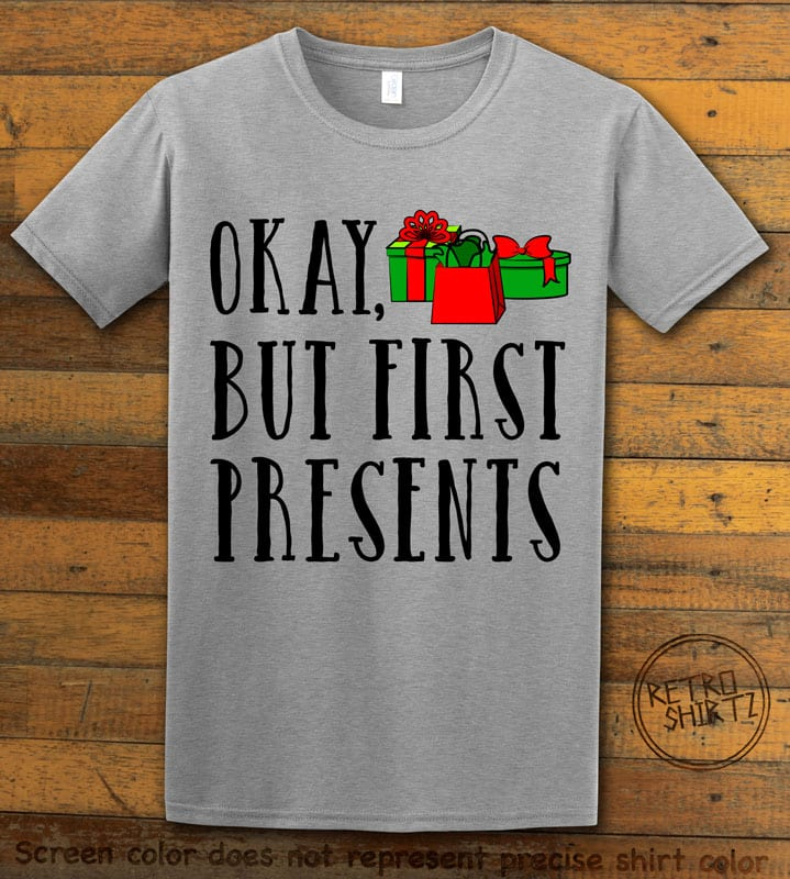 Okay, But First Presents Graphic T-Shirt - grey shirt design