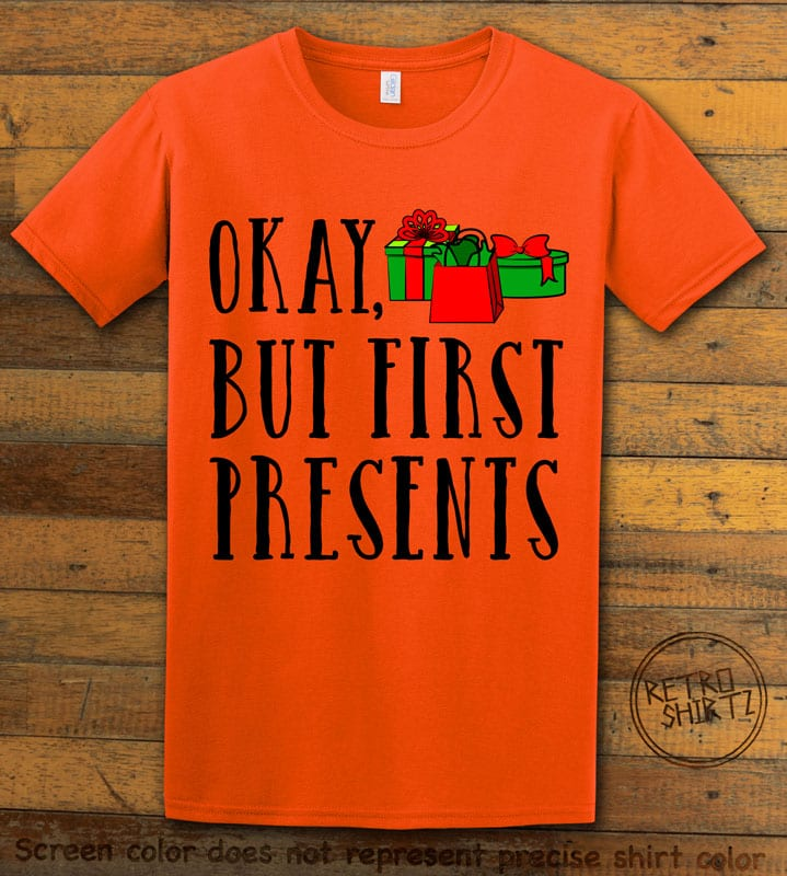 Okay, But First Presents Graphic T-Shirt - orange shirt design