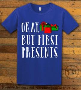 Okay, But First Presents Graphic T-Shirt - royal shirt design