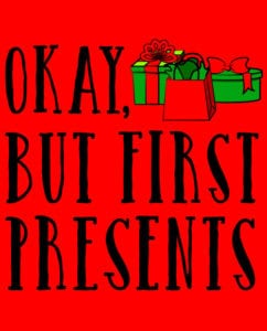 Okay, But First Presents Graphic T-Shirt main vector design