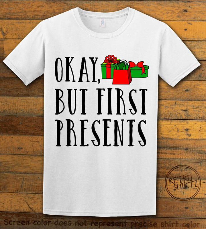 Okay, But First Presents Graphic T-Shirt - white shirt design