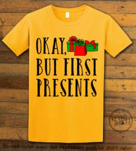 Okay, But First Presents Graphic T-Shirt - yellow shirt design