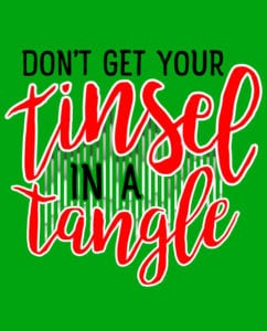 Don't Get Your Tinsel In A Tangle Graphic T-Shirt main vector design