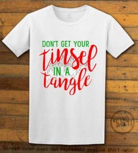 Don't Get Your Tinsel In A Tangle Graphic T-Shirt - white shirt design