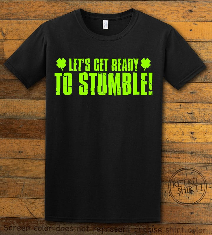 This is the main graphic design on a black shirt for the St Patricks Day Shirts: Let's Get Ready To Stumble!