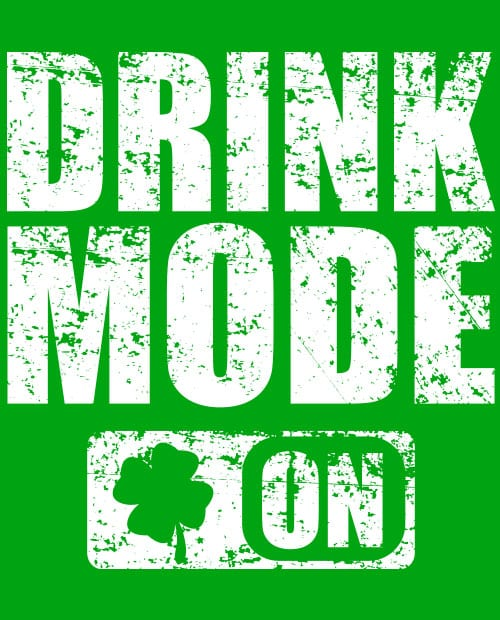 This is the main graphic design for the St Patricks Day Shirts: Drink Mode On