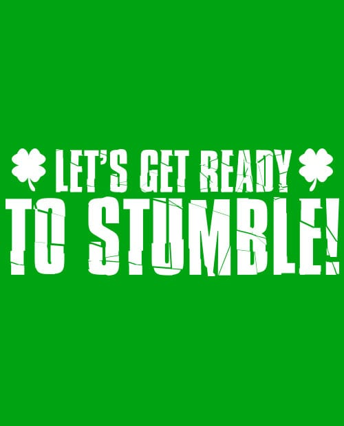This is the main graphic design for the St Patricks Day Shirts: Let's Get Ready To Stumble!
