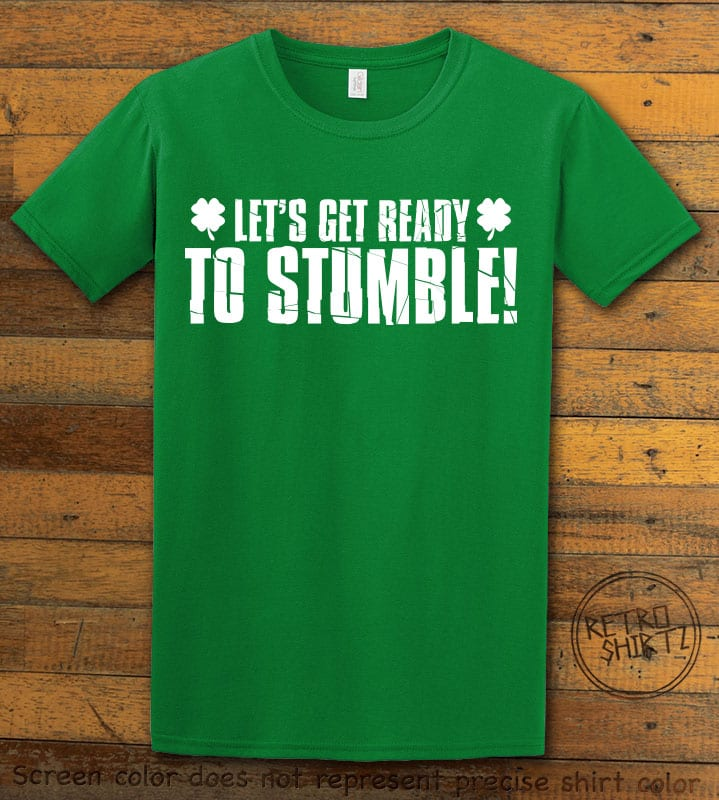 This is the main graphic design on a green shirt for the St Patricks Day Shirts: Let's Get Ready To Stumble!