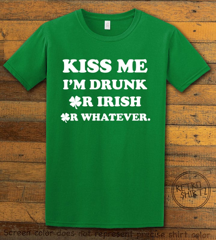 This is the main graphic design on a green shirt for the St Patricks Day Shirts: Kiss Me I'm Drunk Or Irish Or Whatever