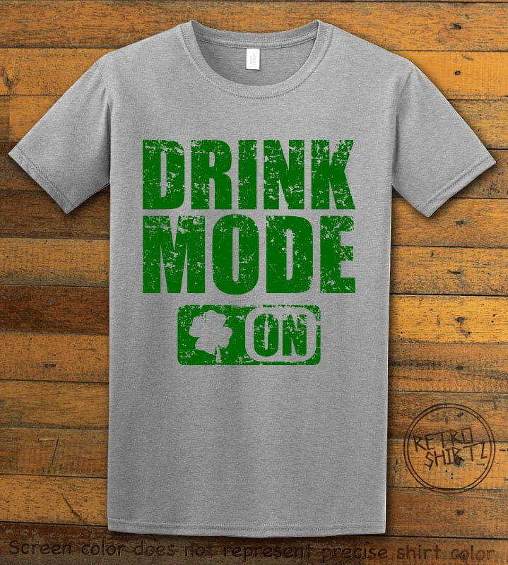 This is the main graphic design on a grey shirt for the St Patricks Day Shirts: Drink Mode On