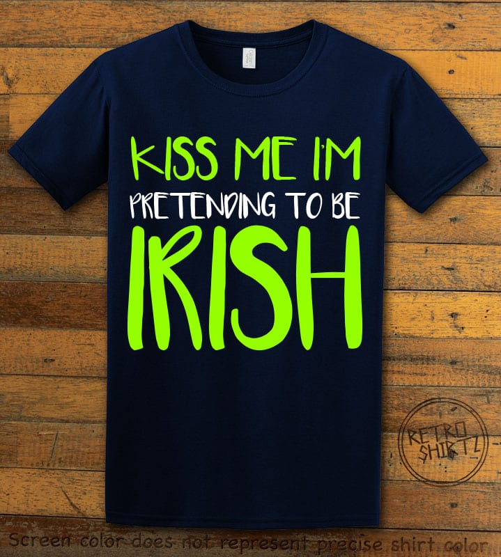 This is the main graphic design on a navy shirt for the St Patricks Day Shirts: Kiss Me I'm Pretending to be Irish