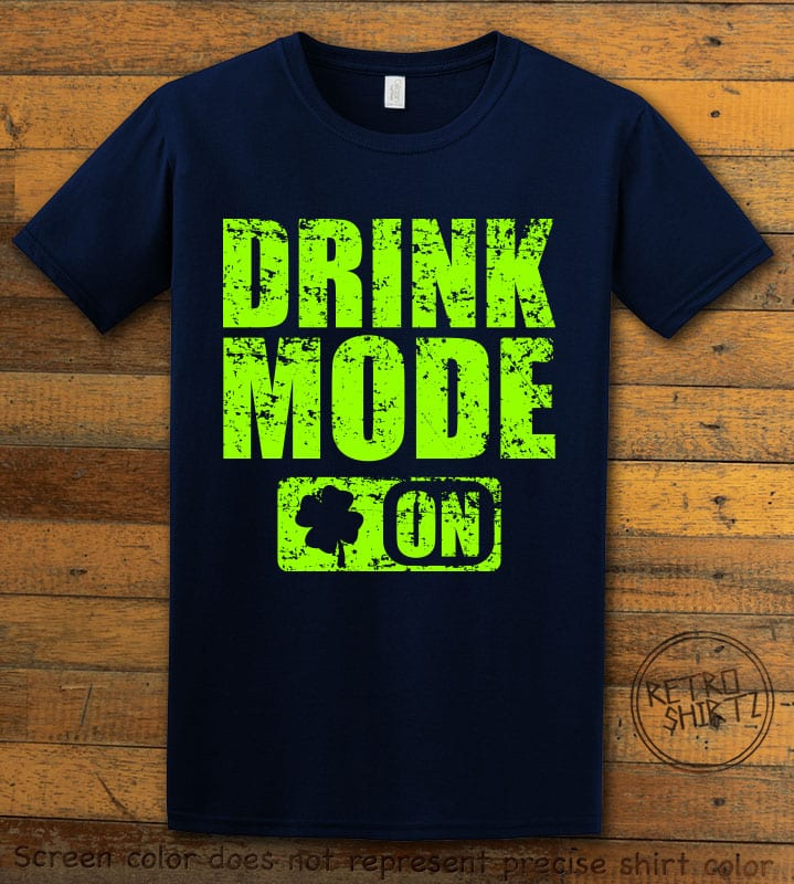 This is the main graphic design on a navy shirt for the St Patricks Day Shirts: Drink Mode On