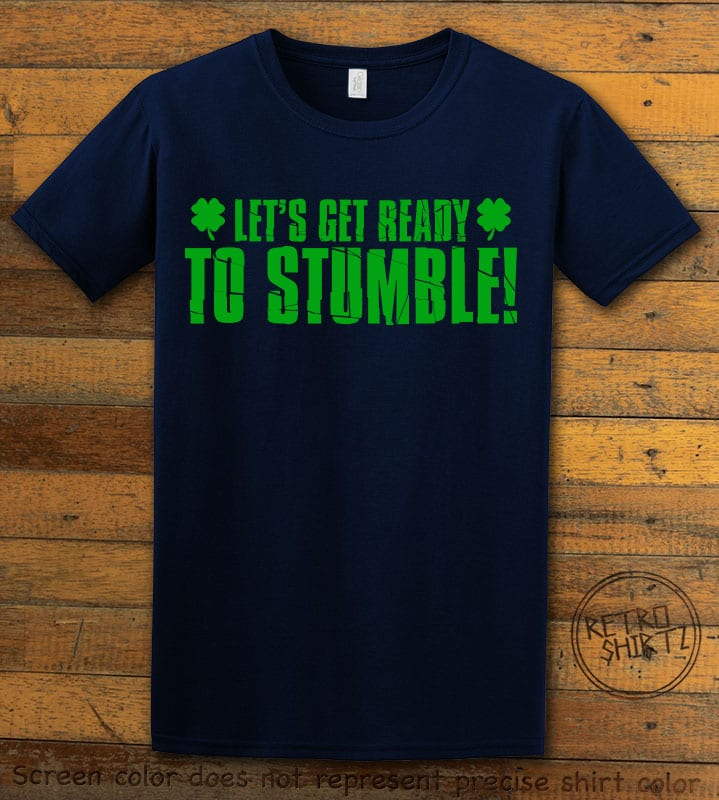 This is the main graphic design on a navy shirt for the St Patricks Day Shirts: Let's Get Ready To Stumble!