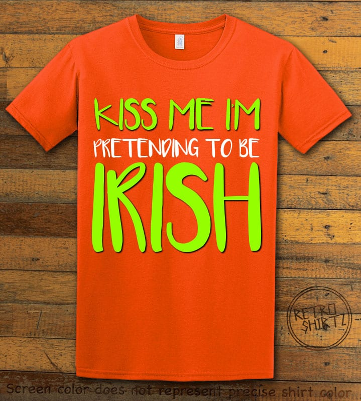 This is the main graphic design on a orange shirt for the St Patricks Day Shirts: Kiss Me I'm Pretending to be Irish