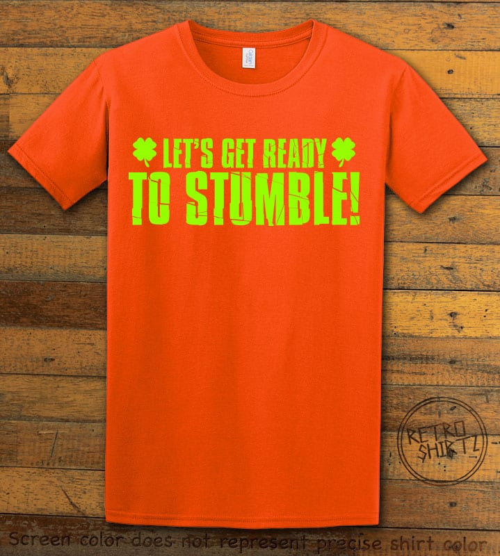 This is the main graphic design on a orange shirt for the St Patricks Day Shirts: Let's Get Ready To Stumble!
