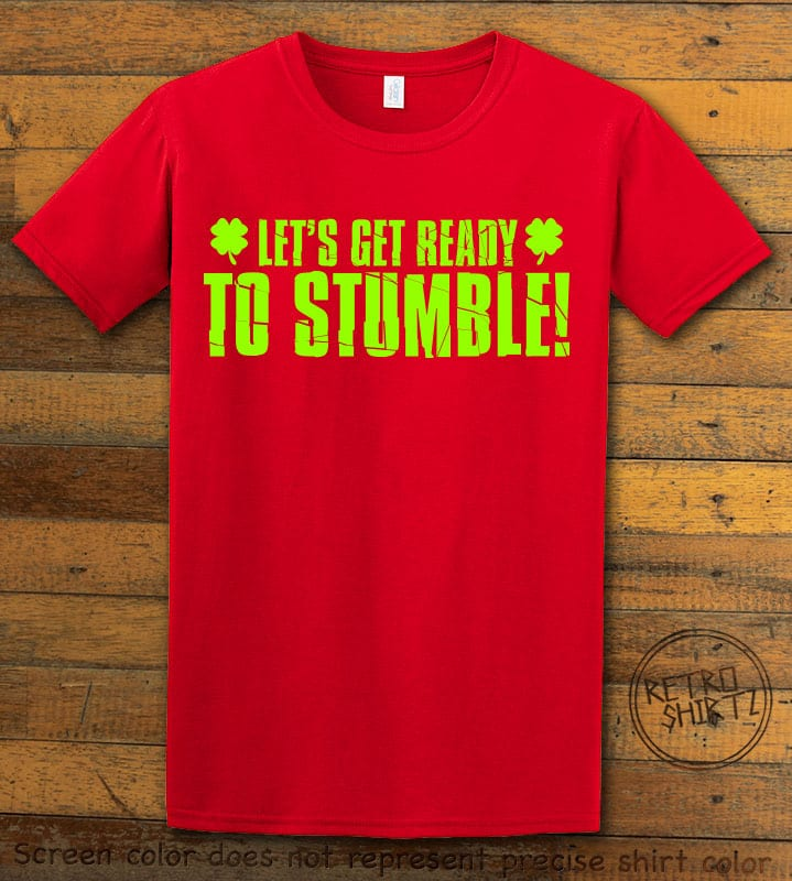 This is the main graphic design on a red shirt for the St Patricks Day Shirts: Let's Get Ready To Stumble!