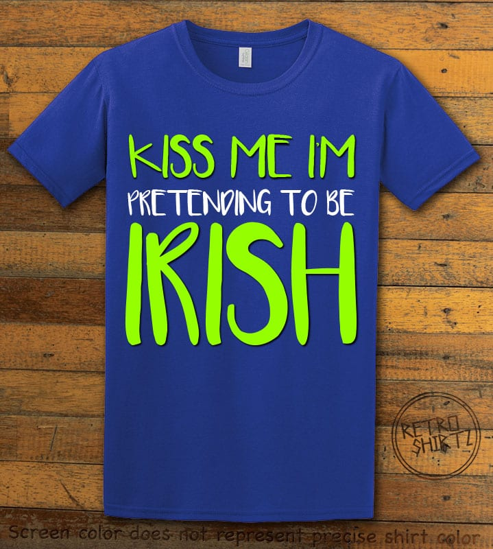 This is the main graphic design on a royal shirt for the St Patricks Day Shirts: Kiss Me I'm Pretending to be Irish