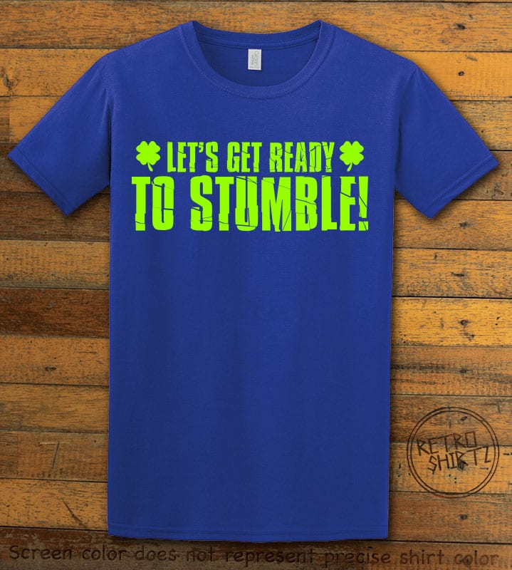 This is the main graphic design on a royal shirt for the St Patricks Day Shirts: Let's Get Ready To Stumble!