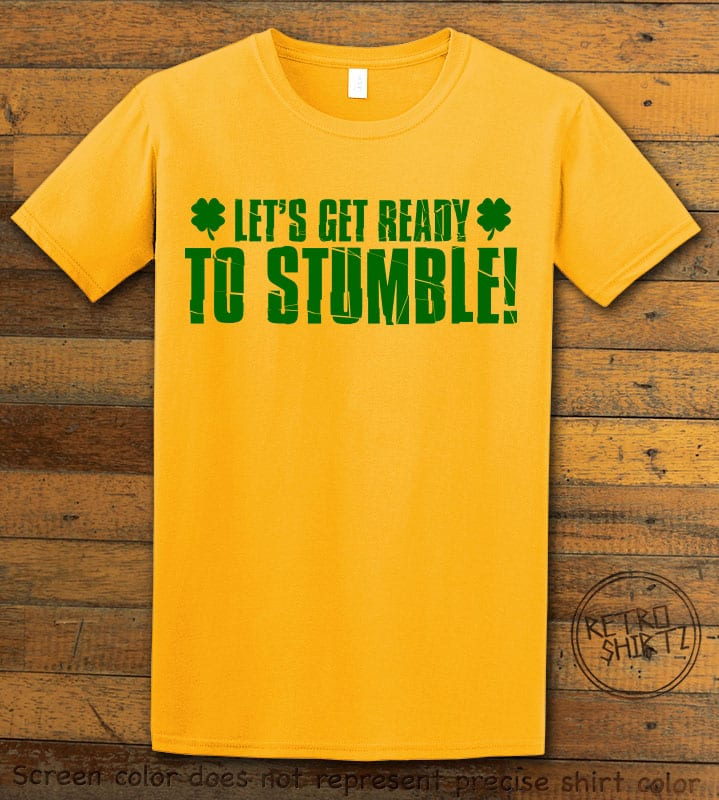 This is the main graphic design on a yellow shirt for the St Patricks Day Shirts: Let's Get Ready To Stumble!