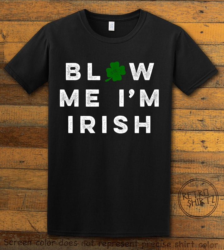 This is the main graphic design on a black shirt for the St Patricks Day Shirts: Blow Me I'm Irish