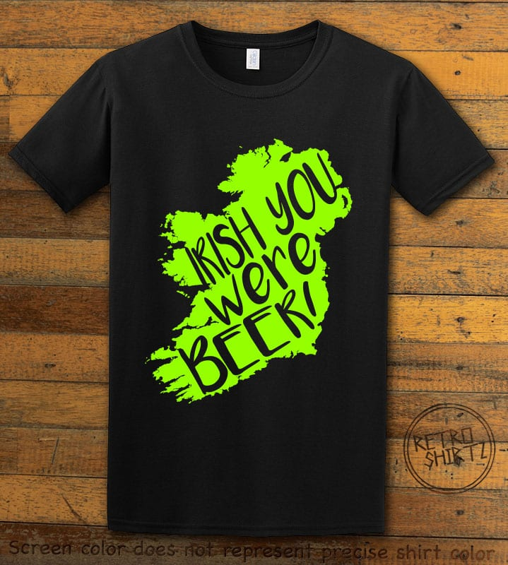 This is the main graphic design on a black shirt for the St Patricks Day Shirts: Irish You Were Beer