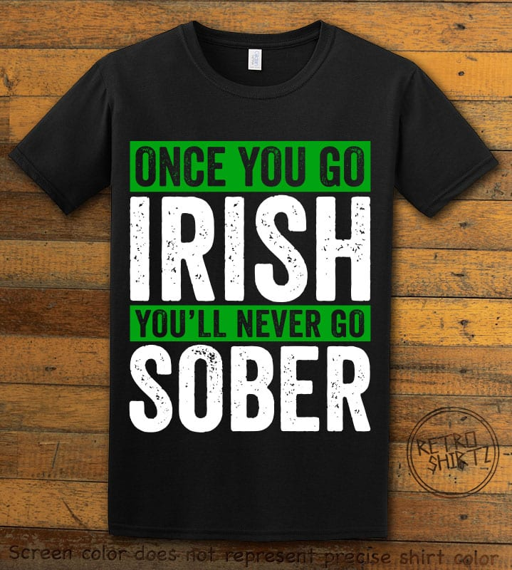 This is the main graphic design on a black shirt for the St Patricks Day Shirts: Irish Never Sober