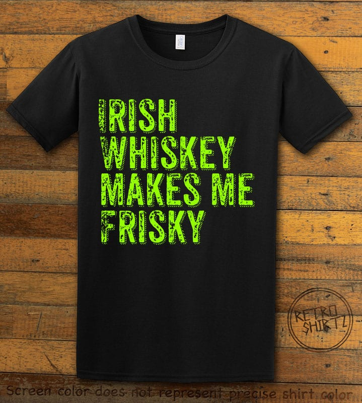 This is the main graphic design on a black shirt for the St Patricks Day Shirts: Irish Whiskey Makes Me Frisky Distressed