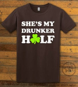 This is the main graphic design on a brown shirt for the St Patricks Day Shirts: She's My Drunker Half