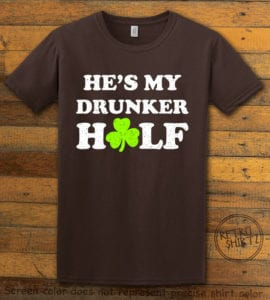 This is the main graphic design on a brown shirt for the St Patricks Day Shirts: He's My Drunker Half