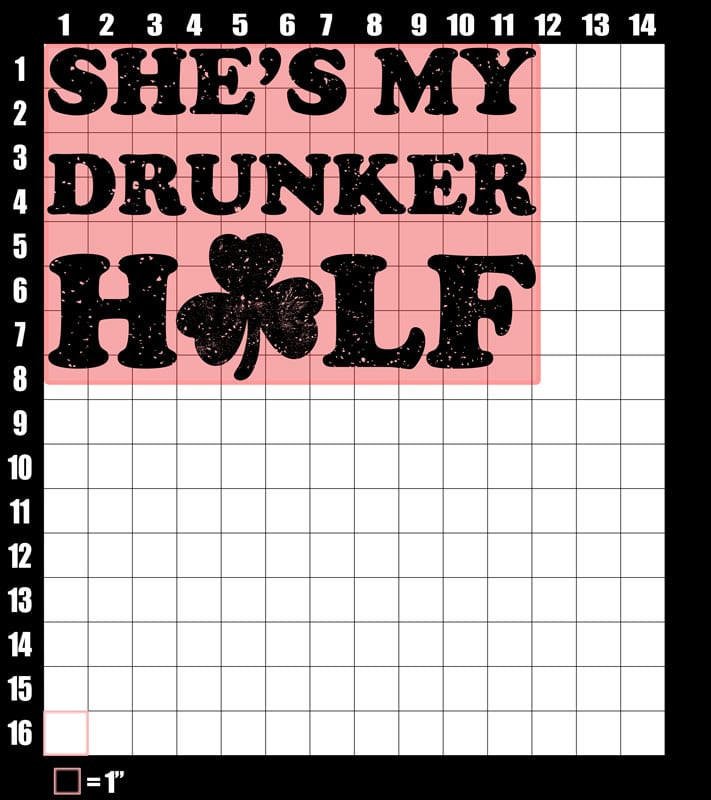 These are the graphic design dimensions for the St Patricks Day Shirts: She's My Drunker Half