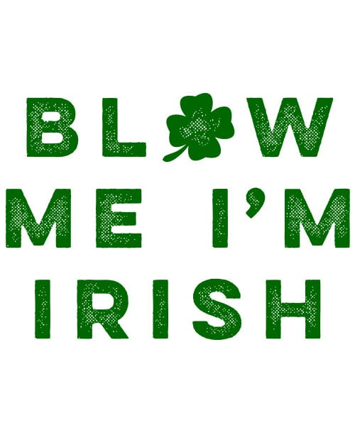This is the main graphic design for the St Patricks Day Shirts: Blow Me I'm Irish