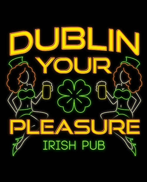 This is the main graphic design for the St Patricks Day Shirts: Dublin Pleasure Irish Pub Neon
