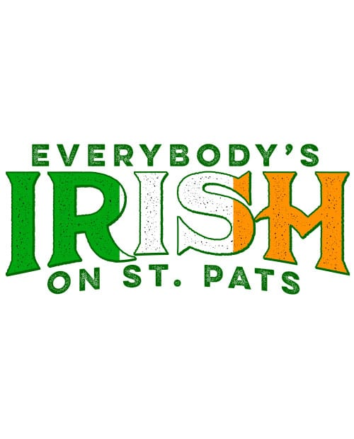 This is the main graphic design for the St Patricks Day Shirts: Everybody is Irish on St. Pats