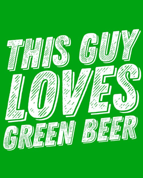 This is the main graphic design for the St Patricks Day Shirts: This Guy Loves Green Beer