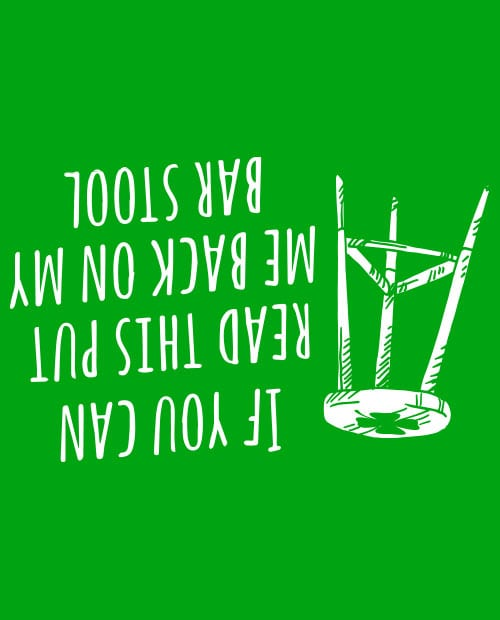 This is the main graphic design for the St Patricks Day Shirts: Put Me Back on My Bar Stool