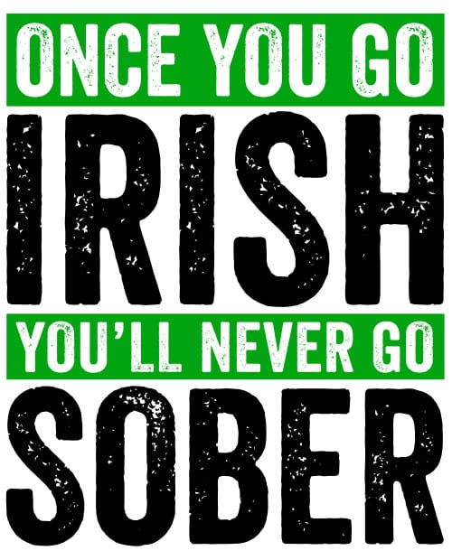 This is the main graphic design for the St Patricks Day Shirts: Irish Never Sober