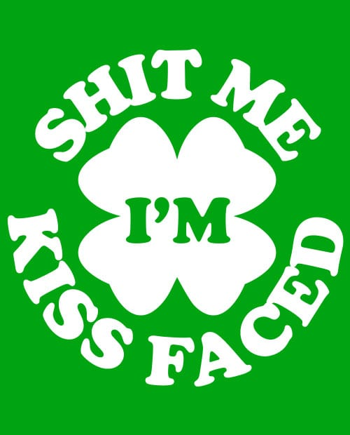 This is the main graphic design for the St Patricks Day Shirts: Kiss Me Shit Faced