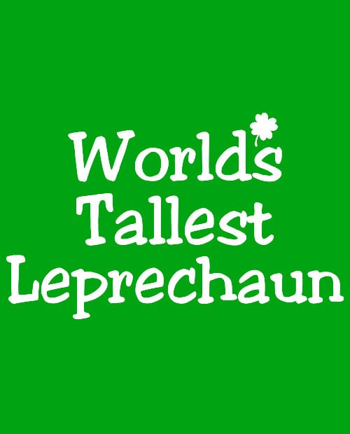 This is the main graphic design for the St Patricks Day Shirts: World's Tallest Leprechaun