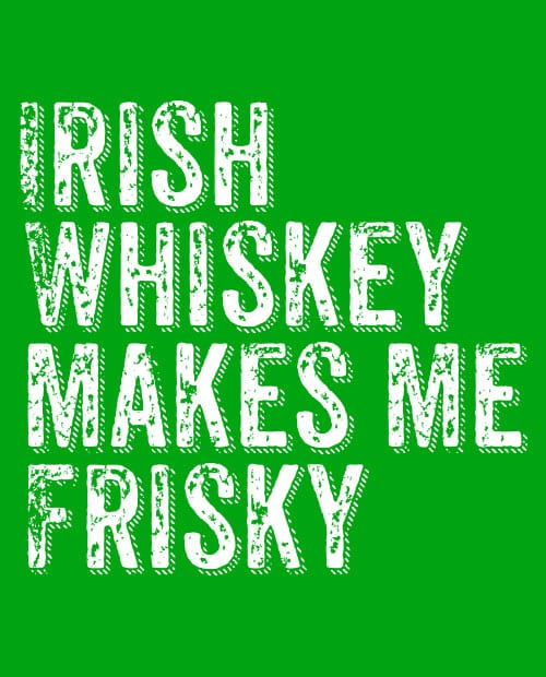 This is the main graphic design for the St Patricks Day Shirts: Irish Whiskey Makes Me Frisky Distressed