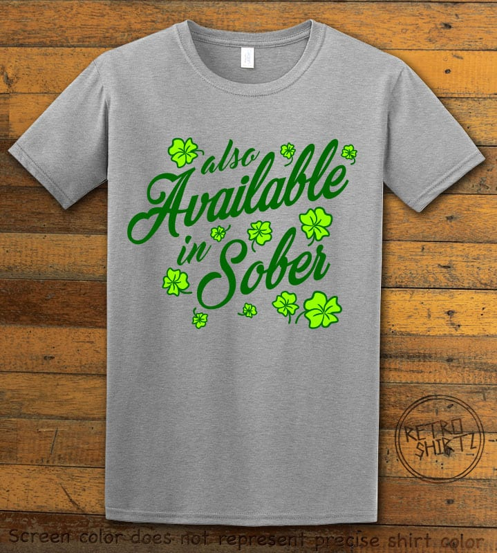 This is the main graphic design on a gray shirt for the St Patricks Day Shirts: Also Available in Sober