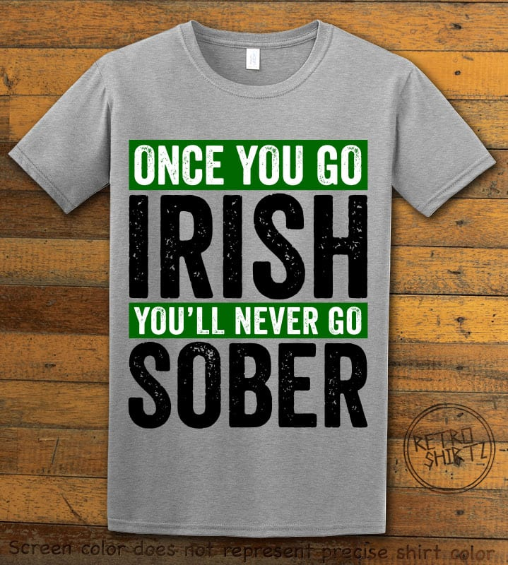 This is the main graphic design on a grey shirt for the St Patricks Day Shirts: Irish Never Sober