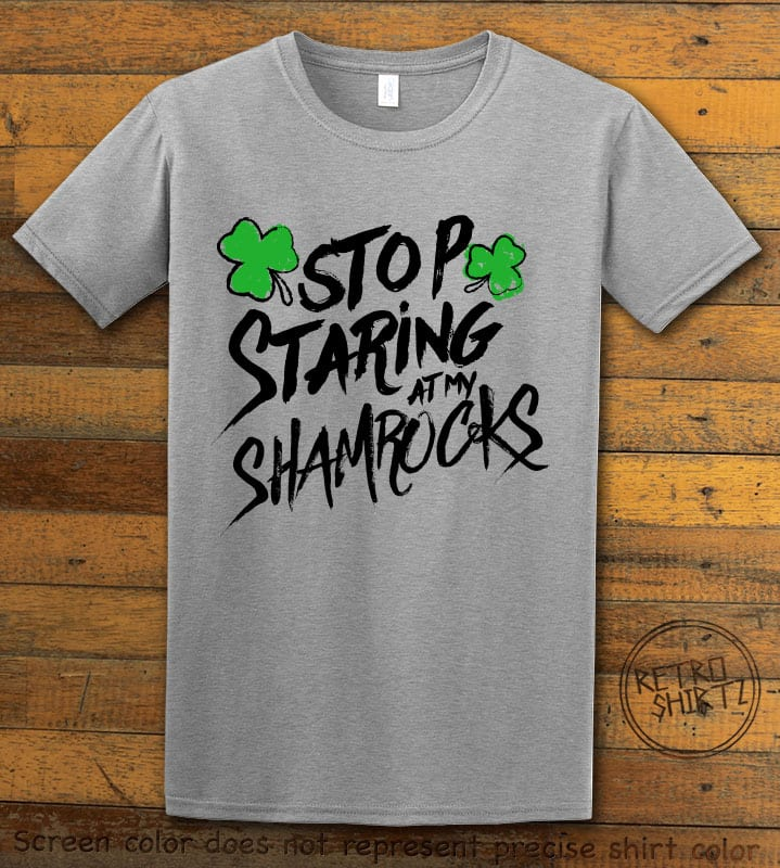 This is the main graphic design on a grey shirt for the St Patricks Day Shirts: Stop Staring at My Shamrocks