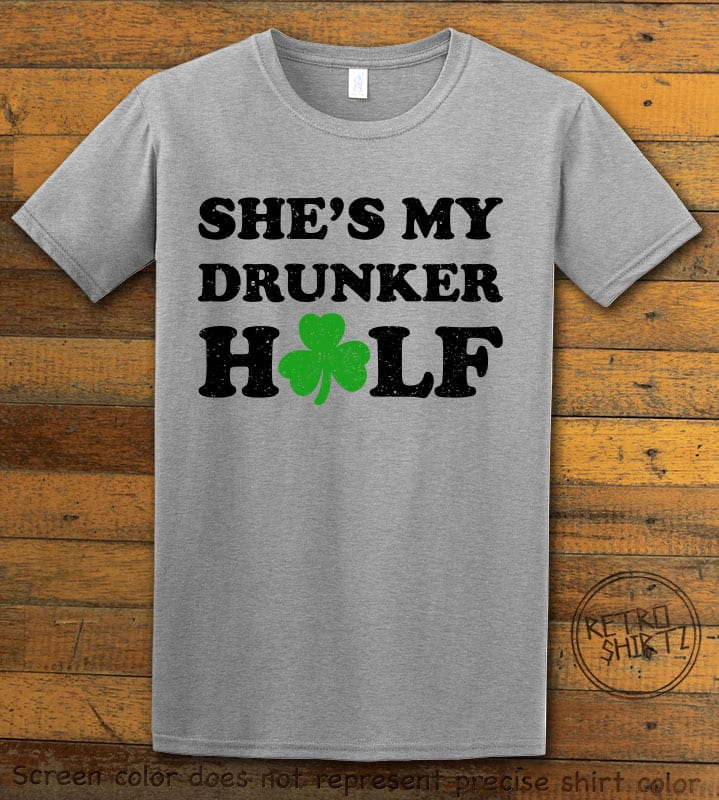 This is the main graphic design on a gray shirt for the St Patricks Day Shirts: She's My Drunker Half